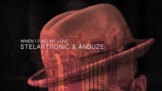 Musik-Tipp: Stelartronic & Anduze – When I Find My Love